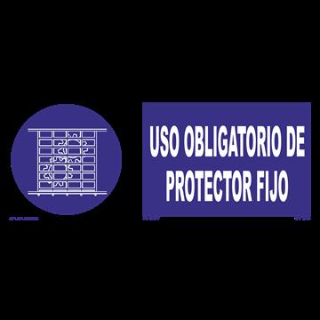 Señal: Uso obligatorio de protector fijo